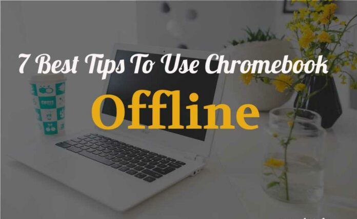 Best Tips To Use Chromebook offline