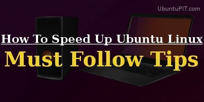 How To Speed Up Ubuntu Linux: 12 Must Follow Tips