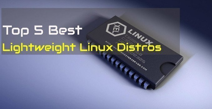 Top 5 Best Lightweight Linux Distros To Boost Up Your Old