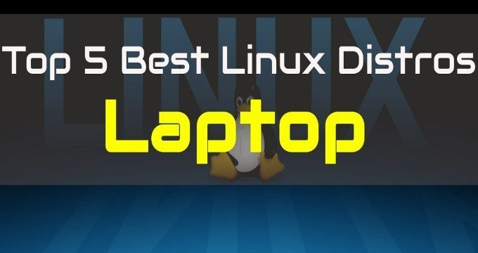 Top 5 Best Linux Distros For Laptop: Choose The Best One