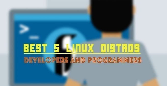 Best 5 Linux Distros for Developers and Programmers