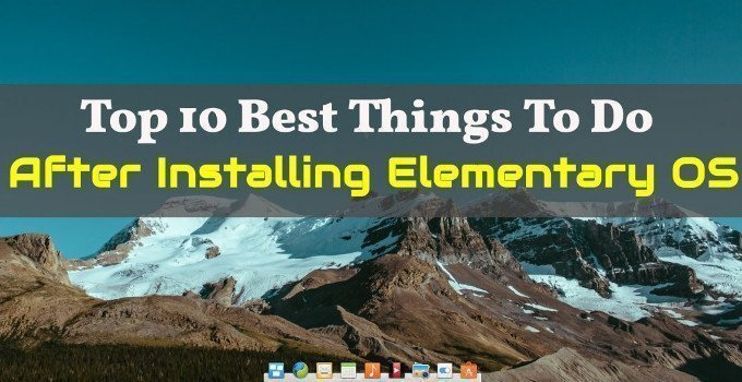 16 Best Things To Do After Installing Elementary OS 5 Juno