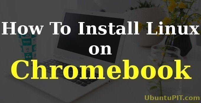 How To Easily Install Linux on Chromebook | UbuntuPIT