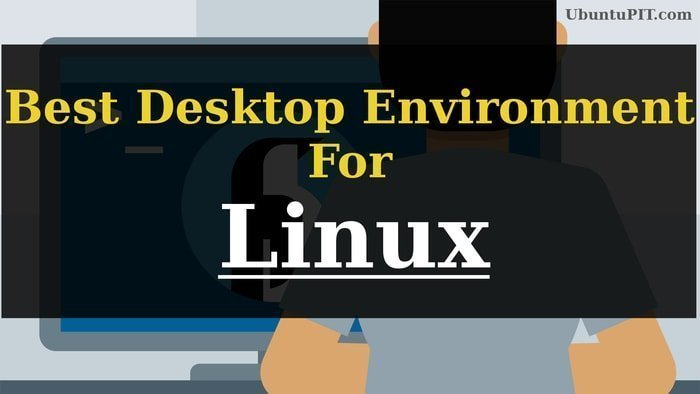Best Linux Desktop Environment: 15 Reviewed and Compared