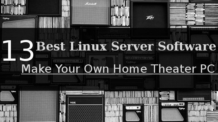 13 Best Linux Media Server Software for Making Your Own Home