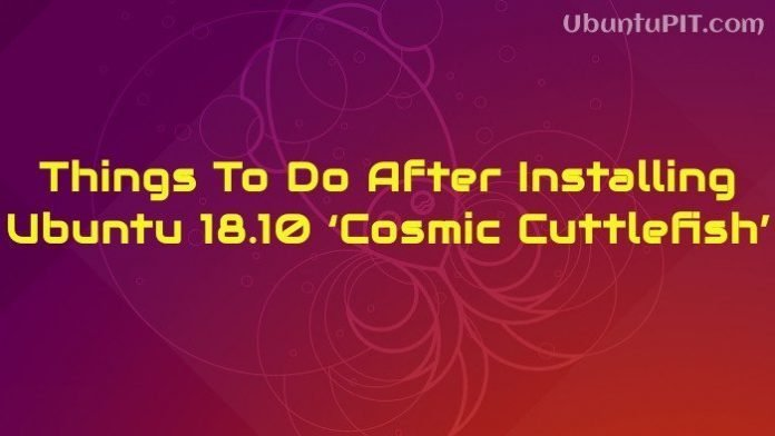 Things To Do After Installing Ubuntu 18.10 'Cosmic Cuttlefish'