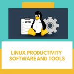 Top 15 Linux Productivity Software and Tools That Worth Your Attention