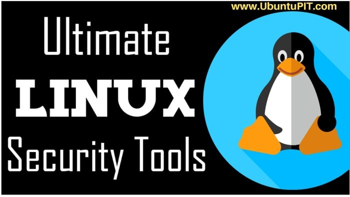 Best 20 Linux Security Tools: Recommendation from the Linux Experts