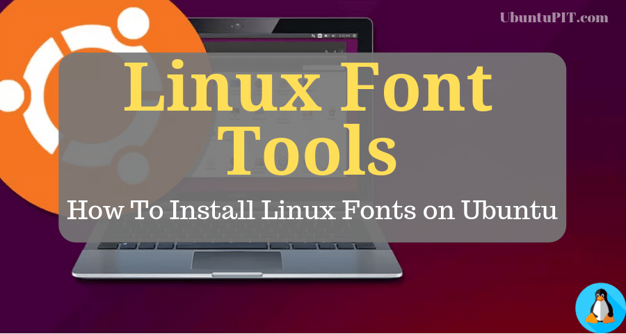 15 Best Linux Font Tools and How to Install Linux Fonts on Ubuntu
