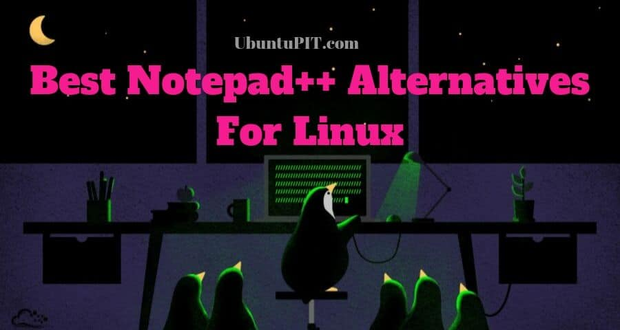 Top 20 Best Notepad++ Alternatives for Linux in 2019