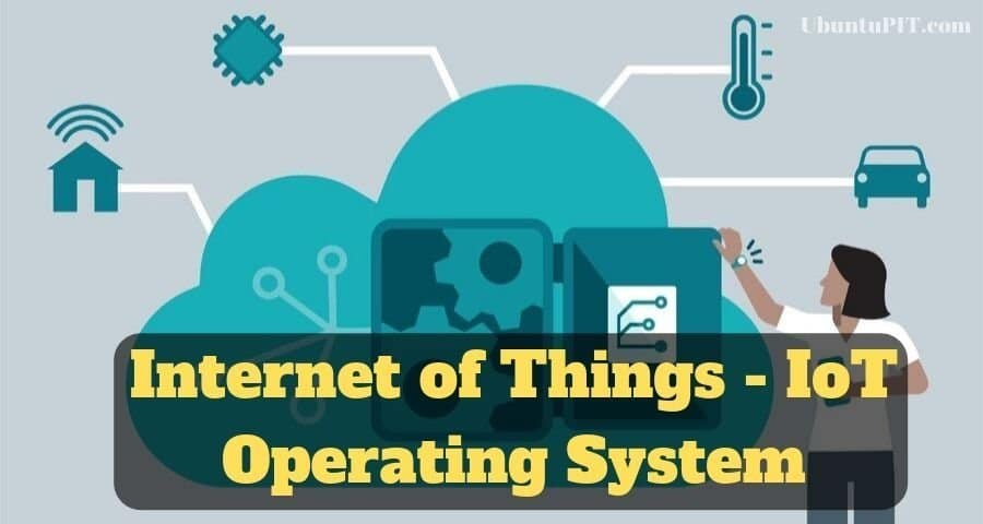 Top 15 Best IoT Operating System For Your IoT Devices in 2019