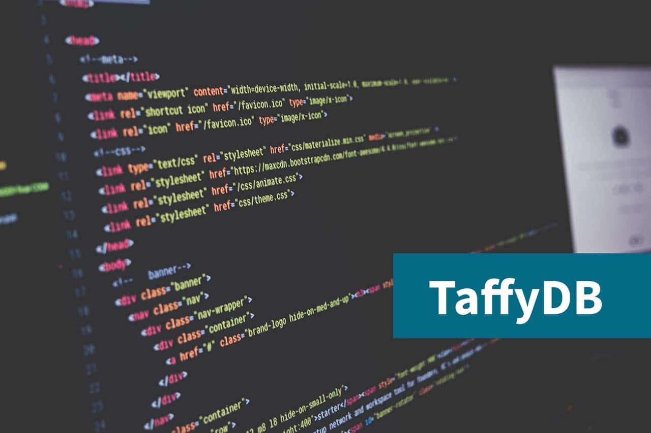 JavaScript Libraries, Taffy DB and a tilted desktop screen with written code