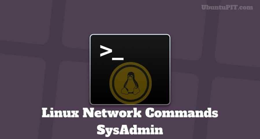 40 Useful Linux Network Commands for Modern SysAdmins