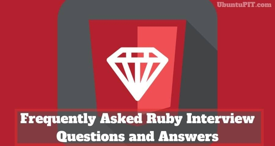 Frequently Asked Ruby Interview Questions and Answers