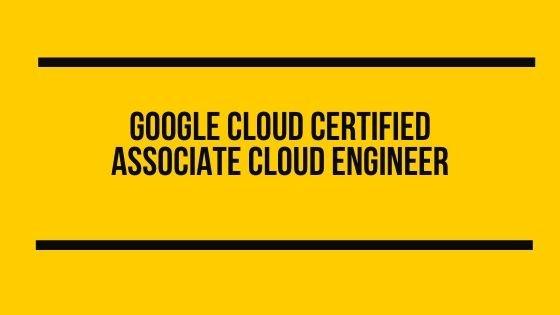 Google Cloud Certified Associate Cloud Engineer