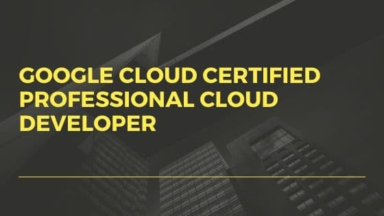 Google Cloud Certified Professional Cloud Developer