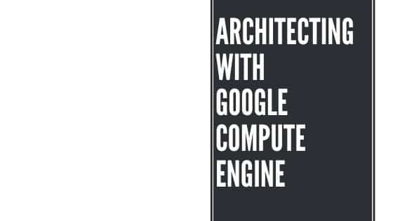 Architechting with Google Compute Engine