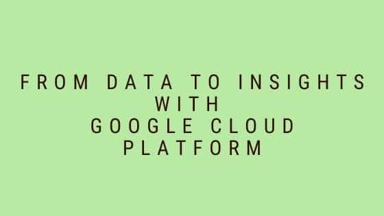 From Data to Insights with Google Cloud Platform