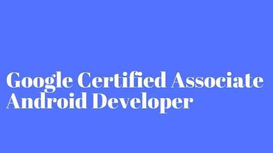 Google Certified Associate Android Developer Course