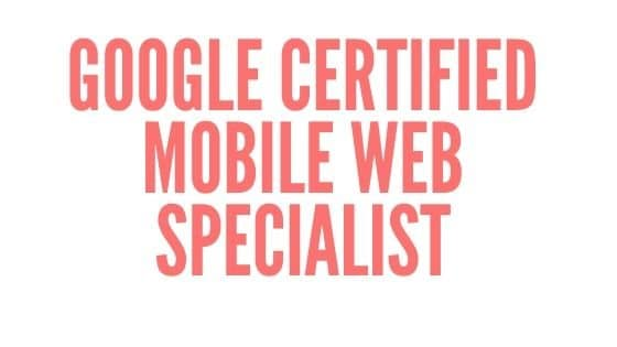 Google Certified Mobile Web Specialist Course