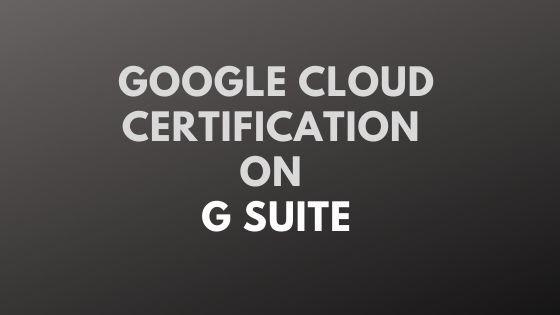 Google Cloud Certification on G Suite
