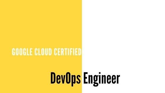 Google Cloud Certified Professional Cloud DevOps Engineer