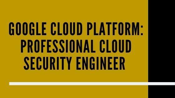 Professional Cloud Security Engineer
