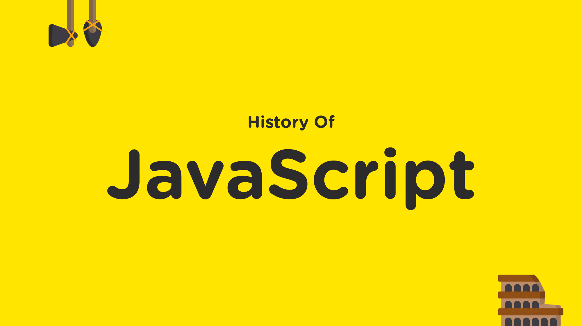 Yellow Background; Middle Text in Black History of JavaScript; Logo from upper left and lower right of hammer and broken building; Type: JavaScript Interview Questions