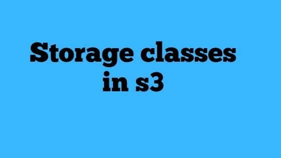 Storage Classes in S3