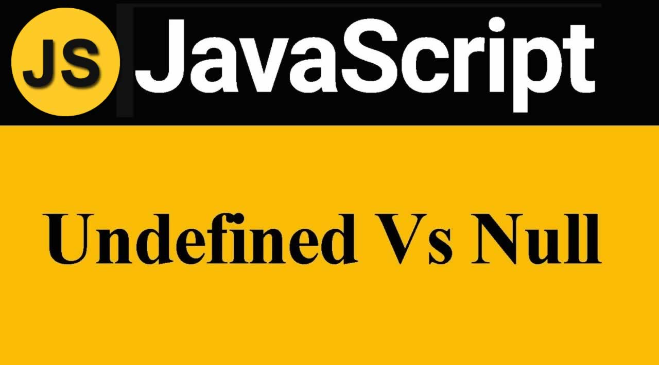 one third black of screen with js logo and text JavaScript, two third yellow of the screen with text undefined vs null; type: JS Interview Questions