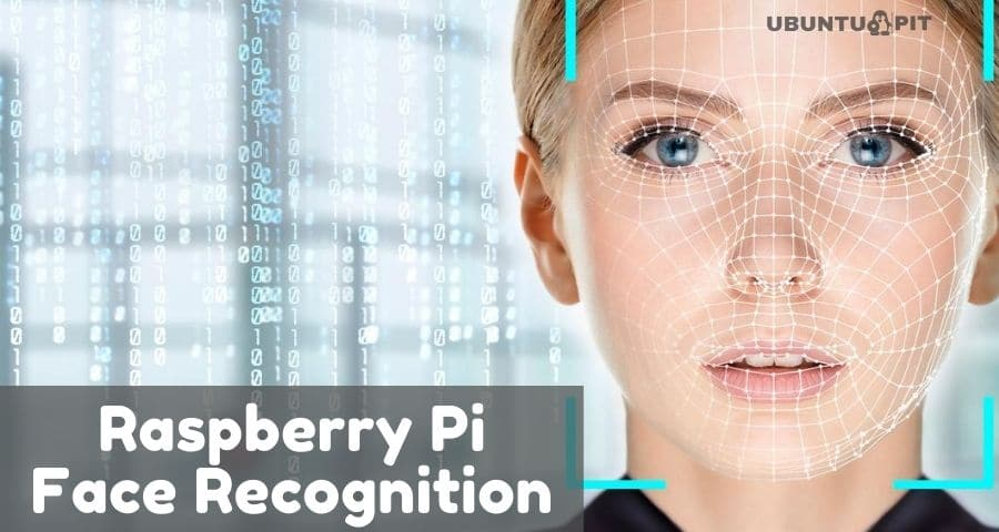 How To Make A Raspberry Pi Face Recognition Project