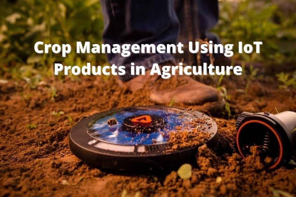 Crop management for IoT in Agriculture