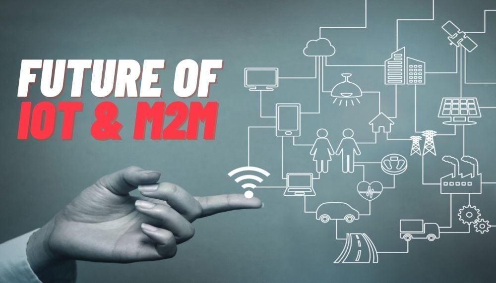 FUTURE OF IOT & M2M