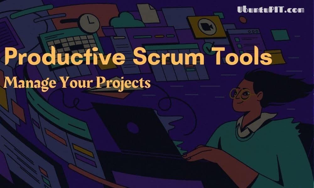 Productive Scrum Tools to Manage Your Projects