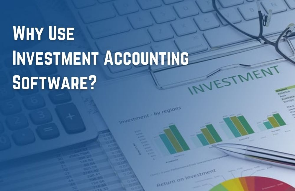 Why Use Investment Accounting Software