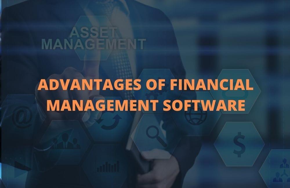 ADVANTAGES OF FINANCIAL MANAGEMENT SOFTWARE