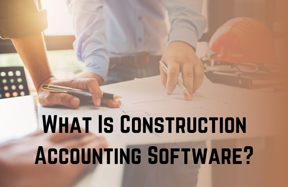 What Is Construction Accounting Software?